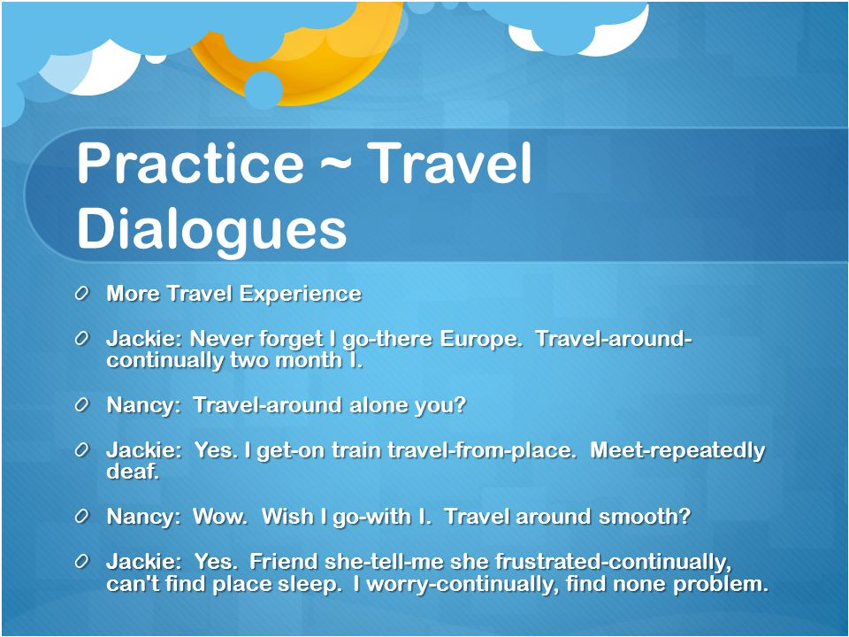 Practice ~ Travel Dialogues More Travel Experience Jackie: Never forget I go-there Europe.