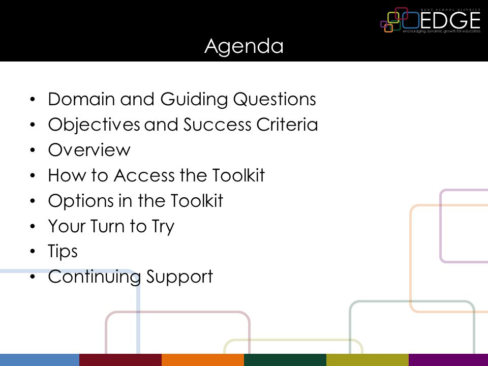 Agenda Domain and Guiding Questions Objectives and Success Criteria Overview How to Access the Toolkit Options in the Toolkit Your Turn to Try Tips Continuing Support
