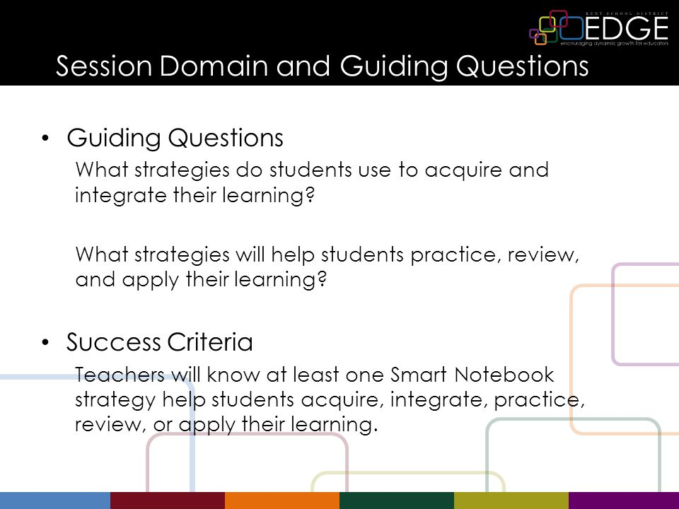 Session Domain and Guiding Questions Guiding Questions What strategies do students use to acquire and integrate their learning.