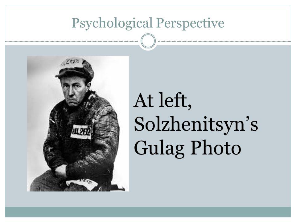Psychological Perspective At left, Solzhenitsyn's Gulag Photo