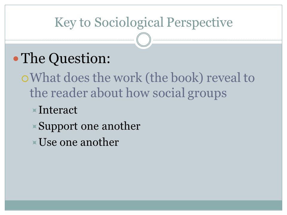 Assumptions, Sociological Perspective An author uses characters to portray interaction with other characters.