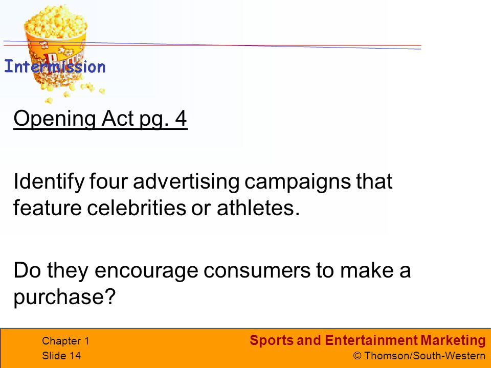 Sports and Entertainment Marketing © Thomson/South-Western Chapter 1 Slide 14 Opening Act pg. 4 Identify four advertising campaigns that feature celeb