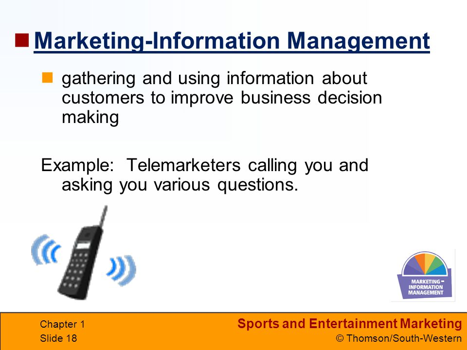 Sports and Entertainment Marketing © Thomson/South-Western Chapter 1 Slide 18 gathering and using information about customers to improve business deci