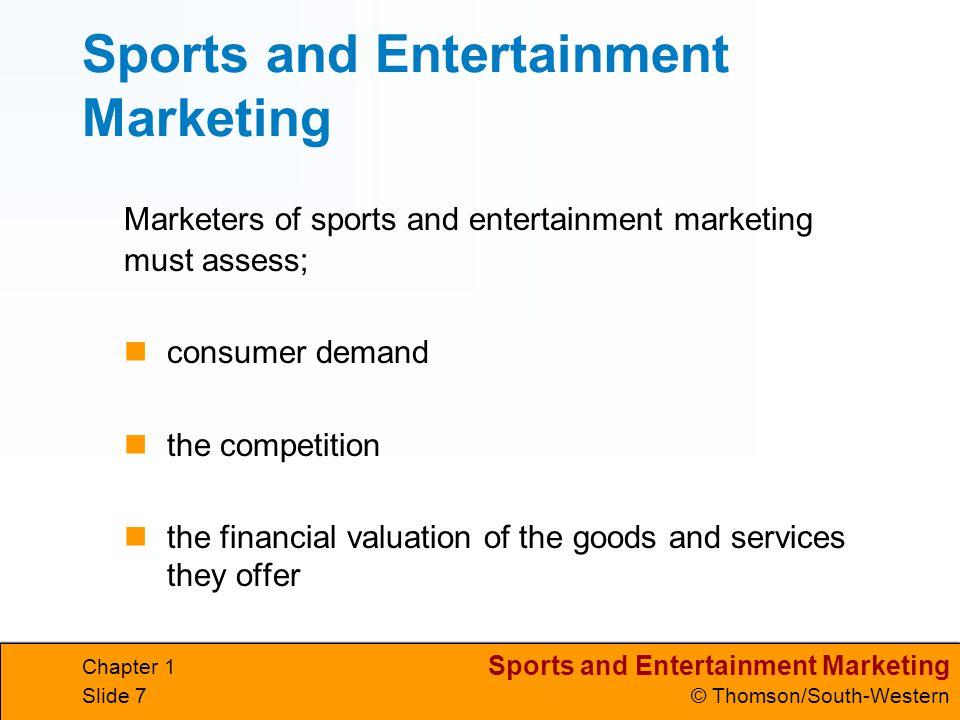 Sports and Entertainment Marketing © Thomson/South-Western Chapter 1 Slide 7 Sports and Entertainment Marketing Marketers of sports and entertainment