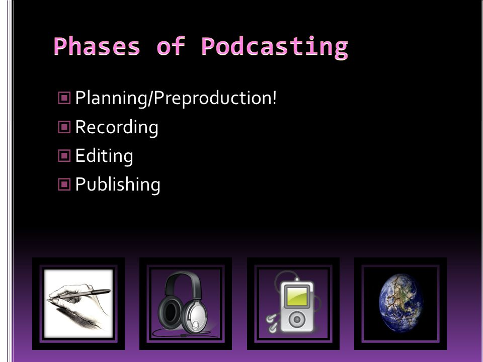 Planning/Preproduction! Recording Editing Publishing