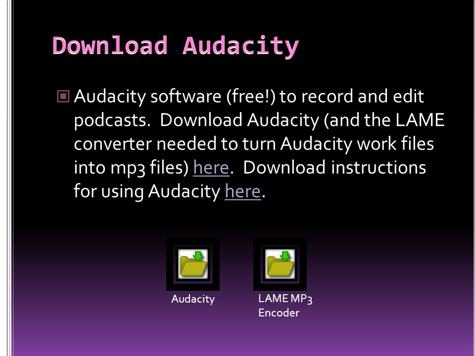 Audacity software (free!) to record and edit podcasts.
