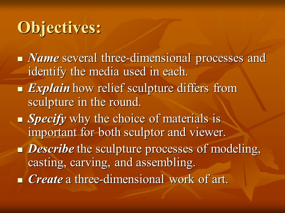 Objectives: Name several three-dimensional processes and identify the media used in each.