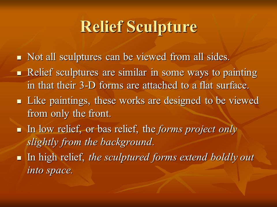 Relief Sculpture Not all sculptures can be viewed from all sides. Not all sculptures can be viewed from all sides. Relief sculptures are similar in so