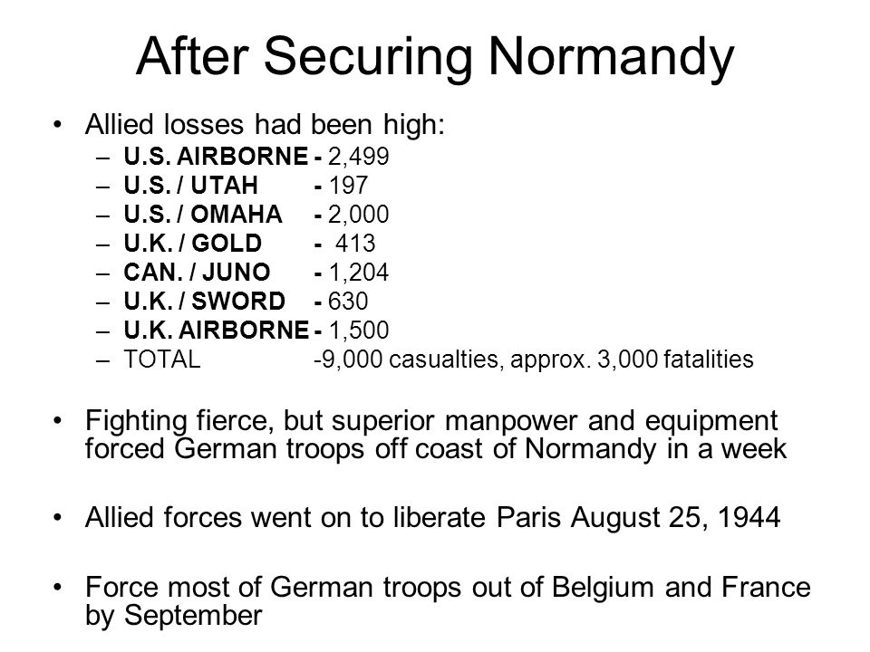 After Securing Normandy Allied losses had been high: –U.S.