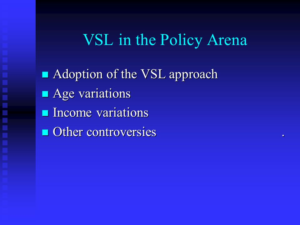 VSL in the Policy Arena Adoption of the VSL approach Adoption of the VSL approach Age variations Age variations Income variations Income variations Ot