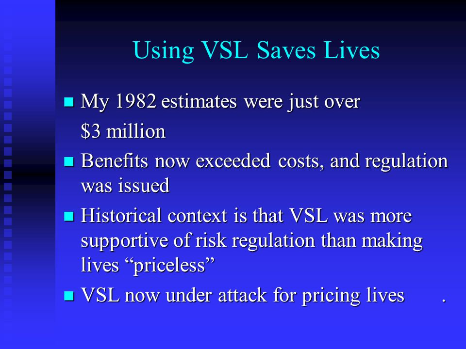 Using VSL Saves Lives My 1982 estimates were just over My 1982 estimates were just over $3 million Benefits now exceeded costs, and regulation was iss
