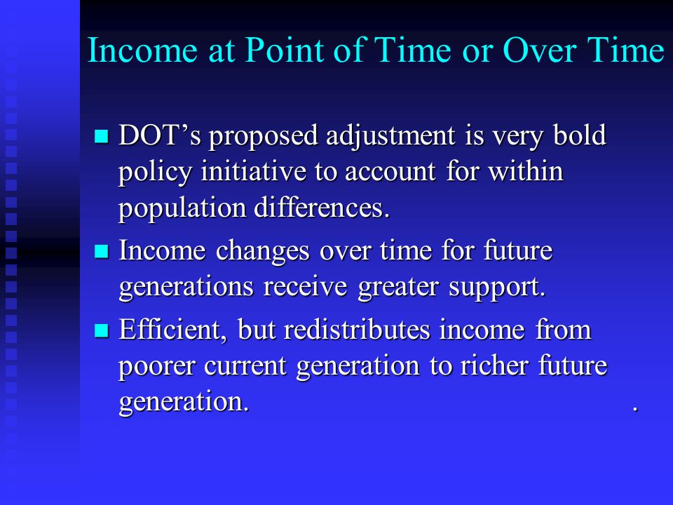 Income at Point of Time or Over Time DOT's proposed adjustment is very bold policy initiative to account for within population differences. DOT's prop