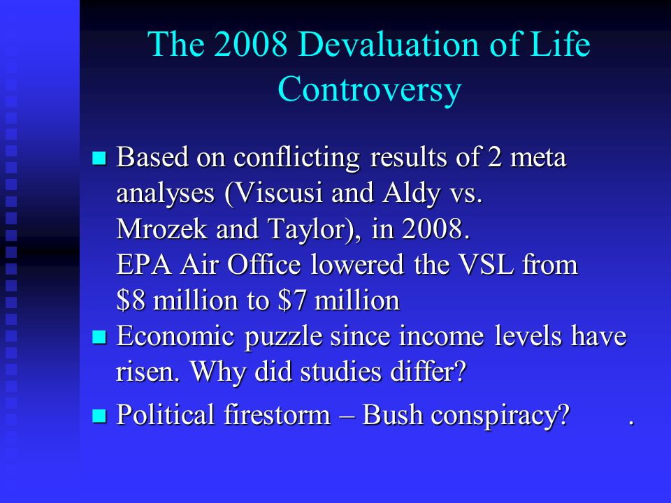 The 2008 Devaluation of Life Controversy Based on conflicting results of 2 meta analyses (Viscusi and Aldy vs. Based on conflicting results of 2 meta