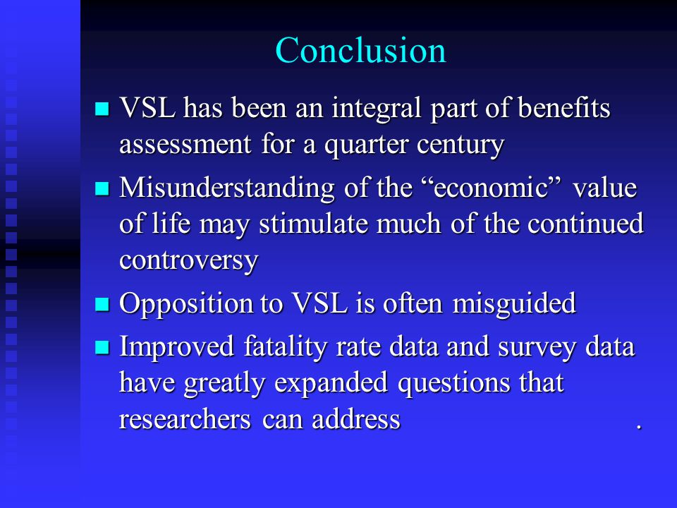 Conclusion VSL has been an integral part of benefits assessment for a quarter century VSL has been an integral part of benefits assessment for a quart