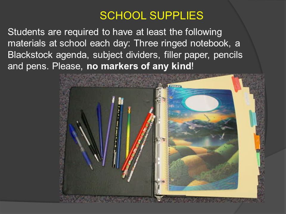 SCHOOL SUPPLIES Students are required to have at least the following materials at school each day: Three ringed notebook, a Blackstock agenda, subject