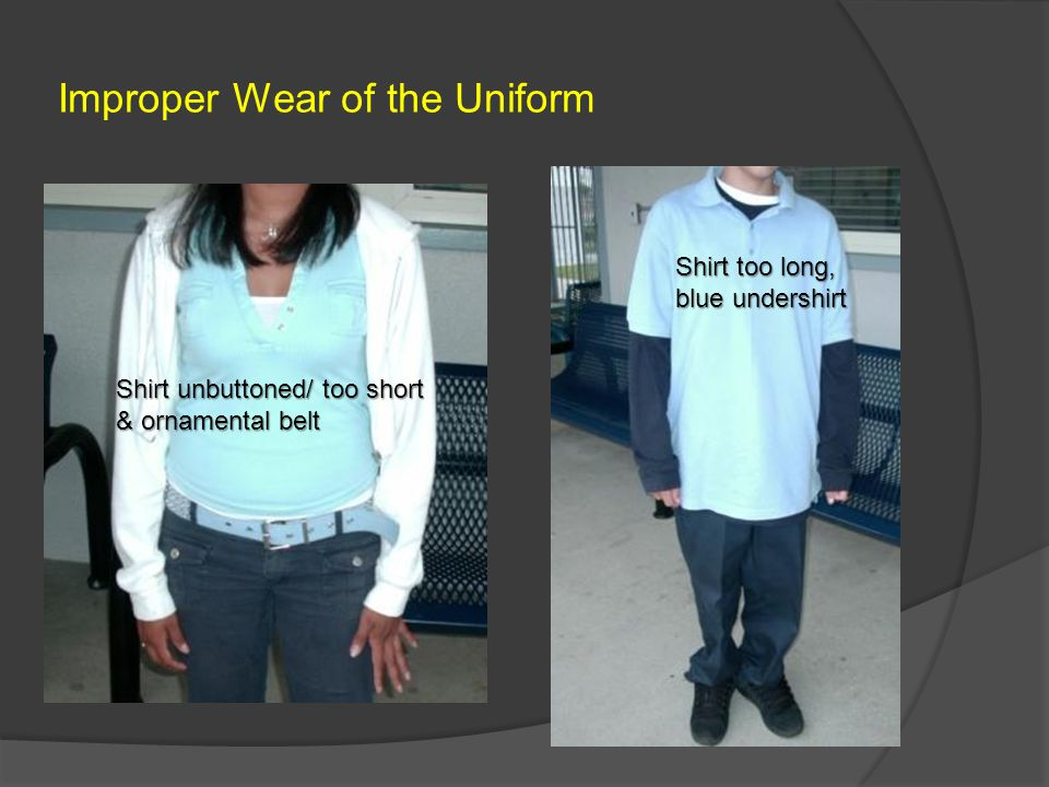 Improper Wear of the Uniform Shirt unbuttoned/ too short & ornamental belt Shirt too long, blue undershirt