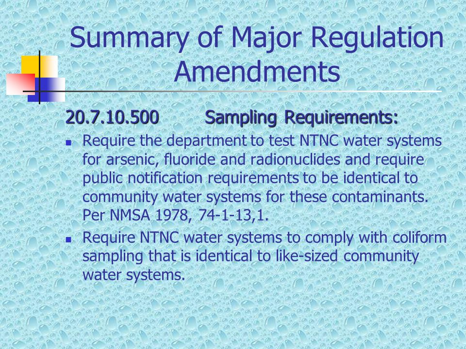 Summary of Major Regulation Amendments 20.7.10.500Sampling Requirements: Require the department to test NTNC water systems for arsenic, fluoride and r