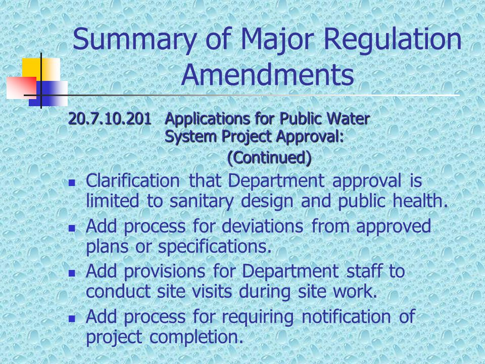 Summary of Major Regulation Amendments 20.7.10.201Applications for Public Water System Project Approval: (Continued) Clarification that Department approval is limited to sanitary design and public health.