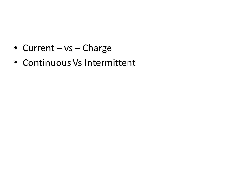 Current – vs – Charge Continuous Vs Intermittent