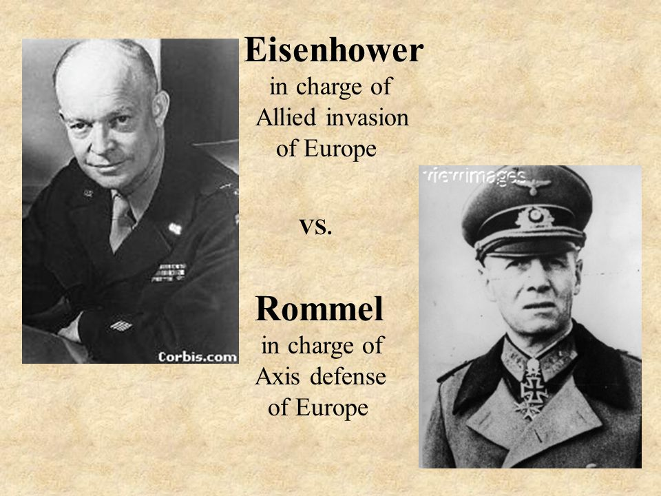 Eisenhower in charge of Allied invasion of Europe VS. Rommel in charge of Axis defense of Europe