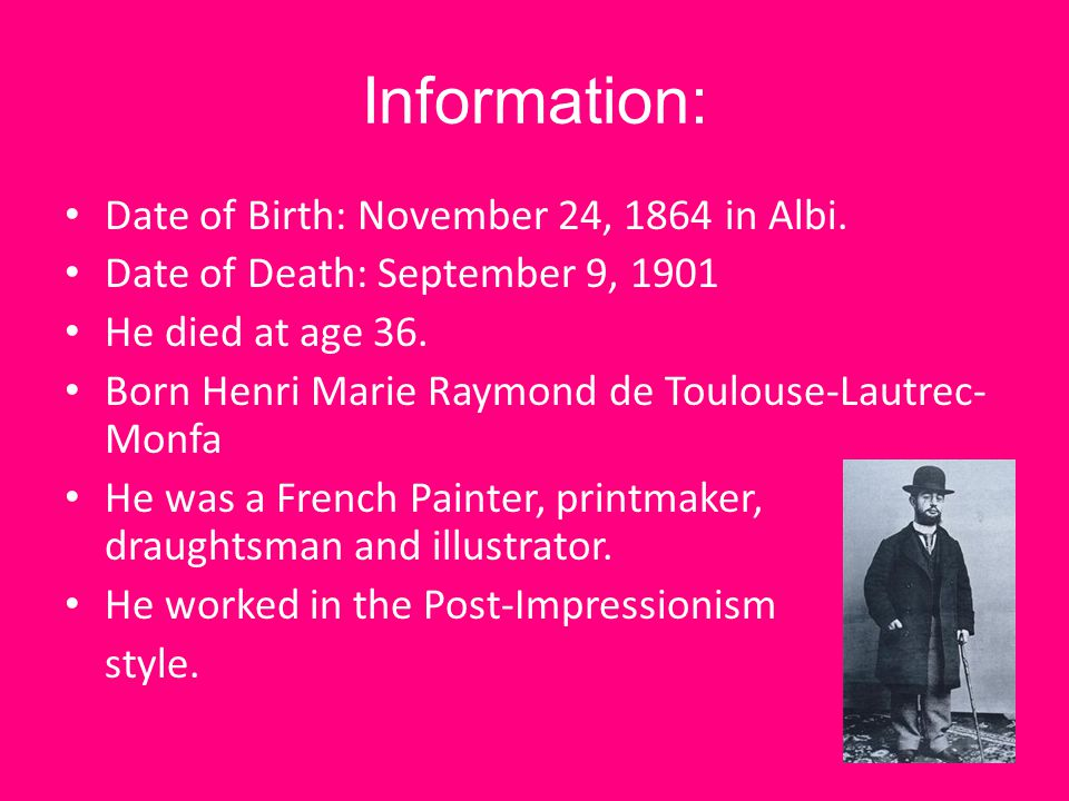 Information: Date of Birth: November 24, 1864 in Albi. Date of Death: September 9, 1901 He died at age 36. Born Henri Marie Raymond de Toulouse-Lautre
