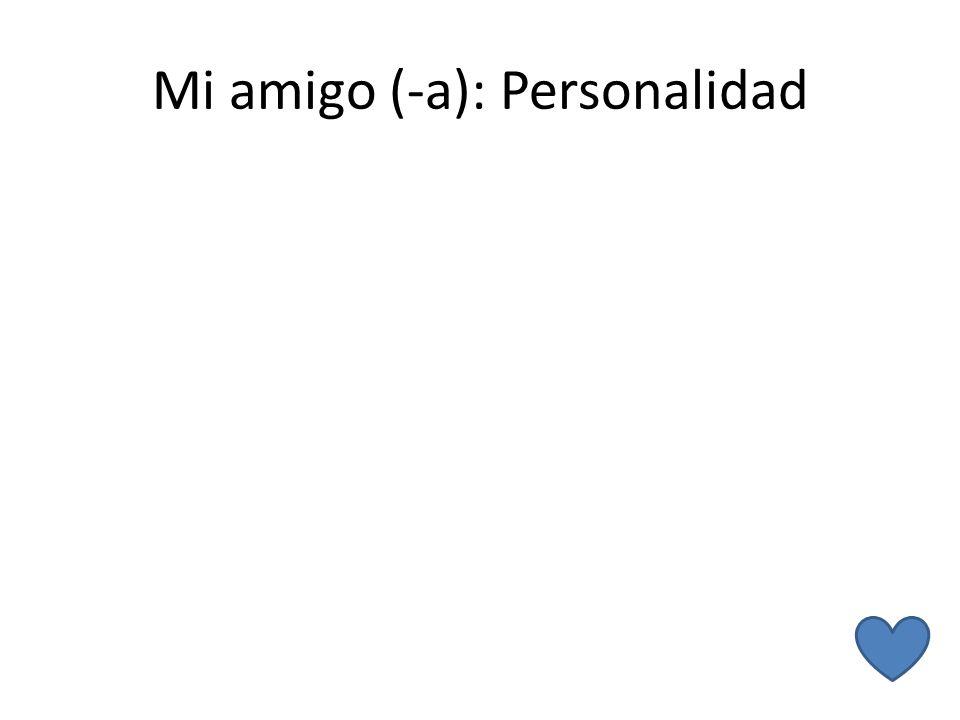 Mi amigo (-a): Personalidad