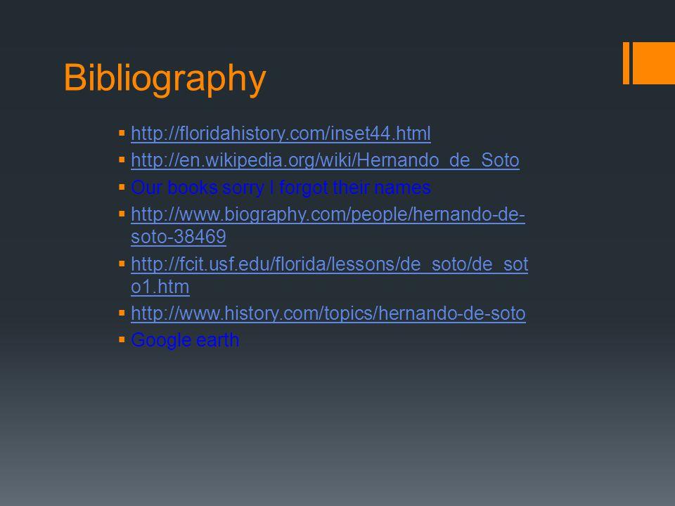 Bibliography  http://floridahistory.com/inset44.html http://floridahistory.com/inset44.html  http://en.wikipedia.org/wiki/Hernando_de_Soto http://en