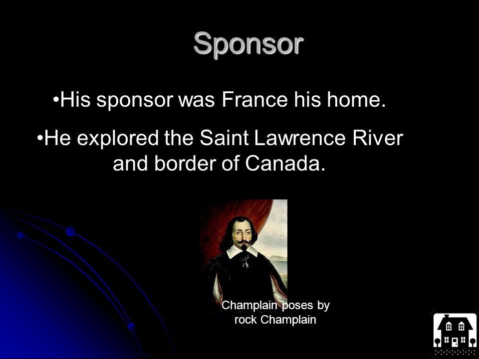 Sponsor His sponsor was France his home. He explored the Saint Lawrence River and border of Canada.