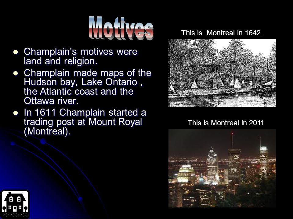 Motives Champlain's motives were land and religion.