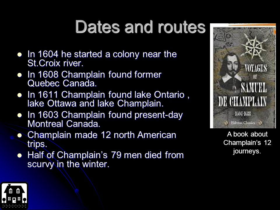 Dates and routes In 1604 he started a colony near the St.Croix river.