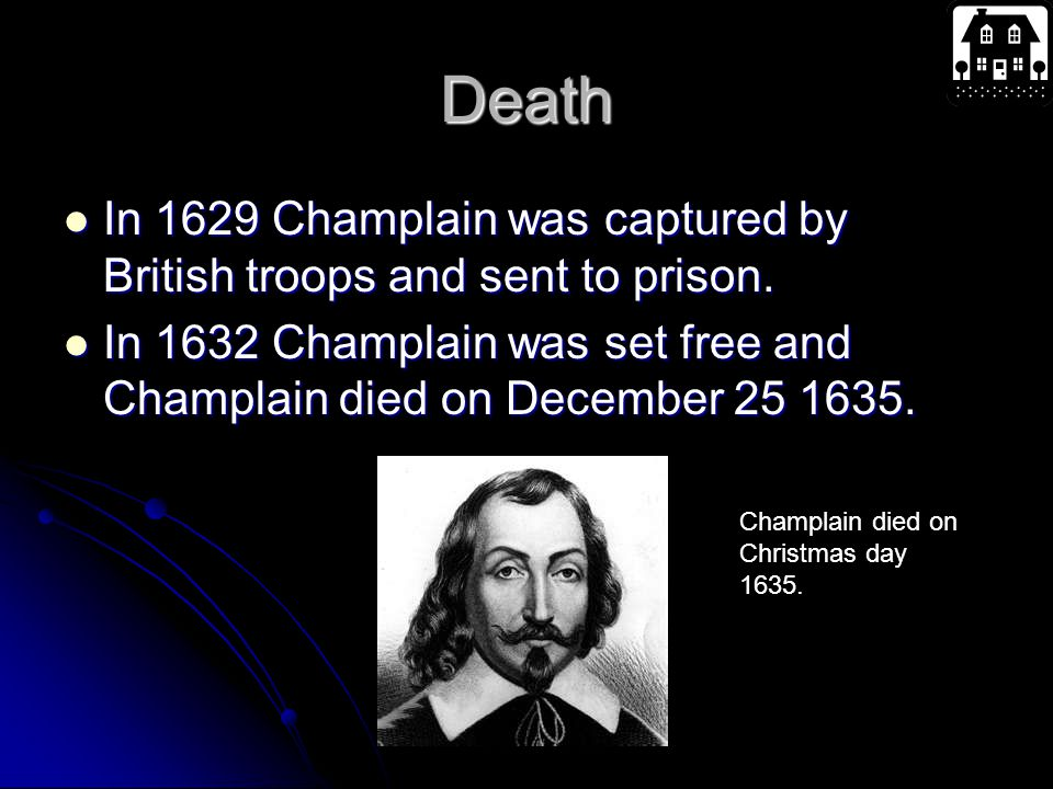 Death In 1629 Champlain was captured by British troops and sent to prison.