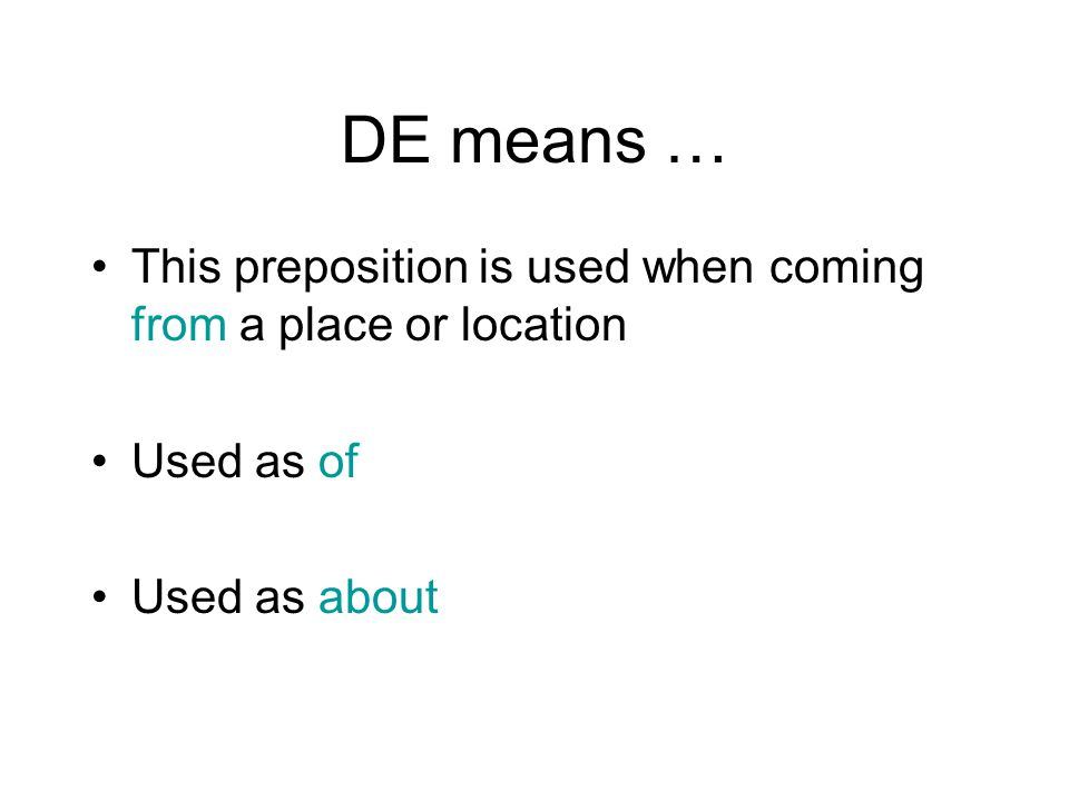 DE means … This preposition is used when coming from a place or location Used as of Used as about