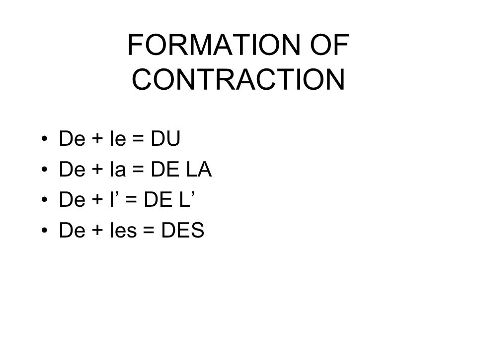 FORMATION OF CONTRACTION De + le = DU De + la = DE LA De + l' = DE L' De + les = DES