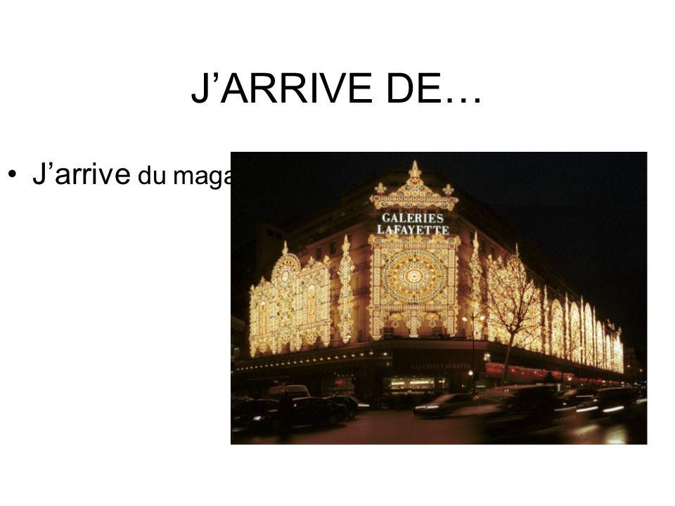 J'ARRIVE DE… J'arrive du magasin