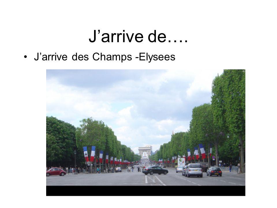 J'arrive de…. J'arrive des Champs -Elysees