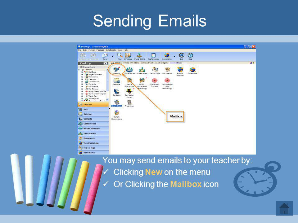 Sending Emails You may send emails to your teacher by: Clicking New on the menu Or Clicking the Mailbox icon