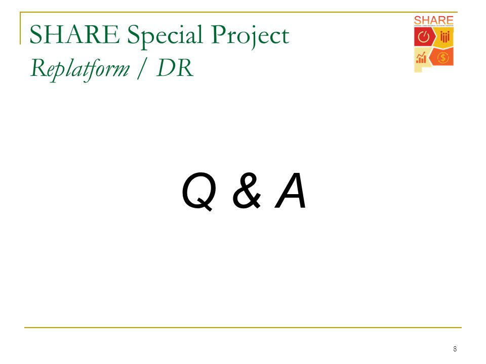 SHARE Special Project Replatform / DR Q & A 8