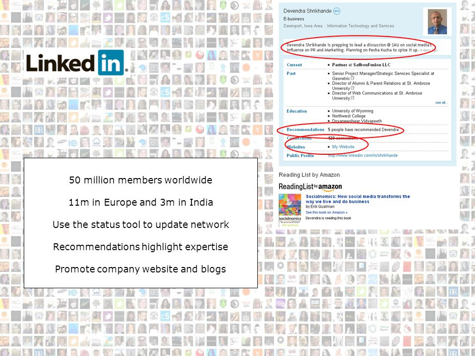 LinkedIn 50 million members worldwide 11m in Europe and 3m in India Use the status tool to update network Recommendations highlight expertise Promote company website and blogs