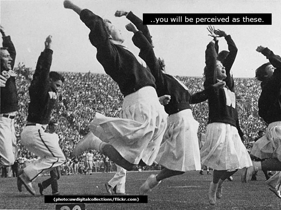 Cheerleading..you will be perceived as these. {photo:uwdigitalcollections/flickr.com}