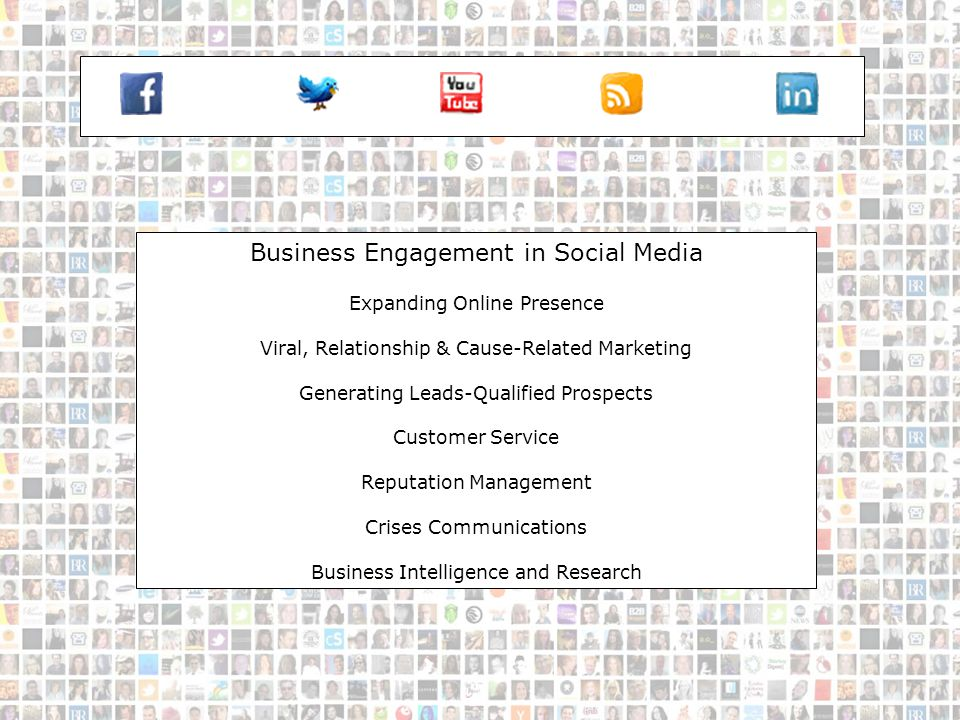 SM-Business Business Engagement in Social Media Expanding Online Presence Viral, Relationship & Cause-Related Marketing Generating Leads-Qualified Prospects Customer Service Reputation Management Crises Communications Business Intelligence and Research