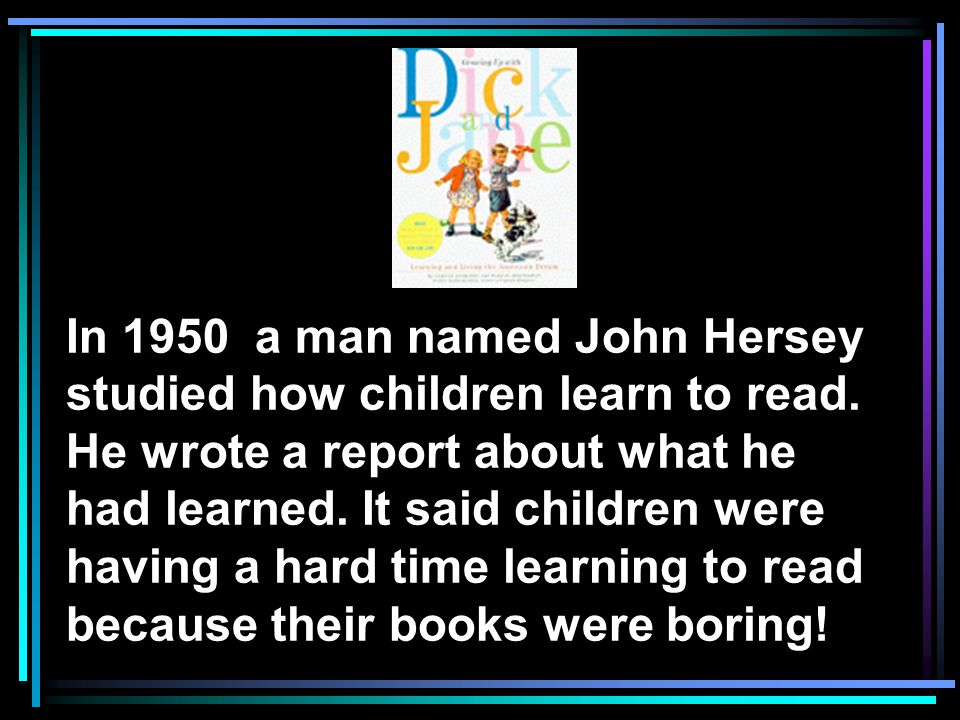 In 1950 a man named John Hersey studied how children learn to read.
