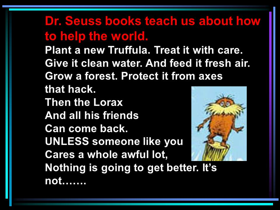 Dr.Seuss books teach us about how to help the world.