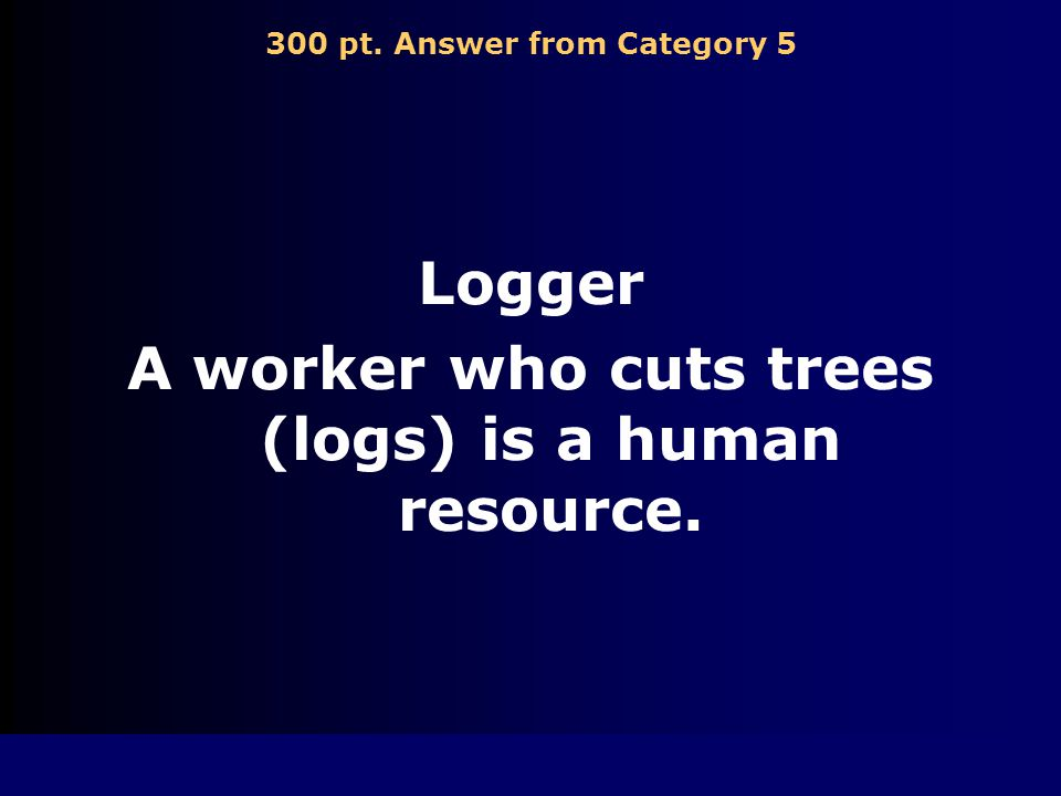 300 pt. Question from Category 5 Which of the following is a human resource.
