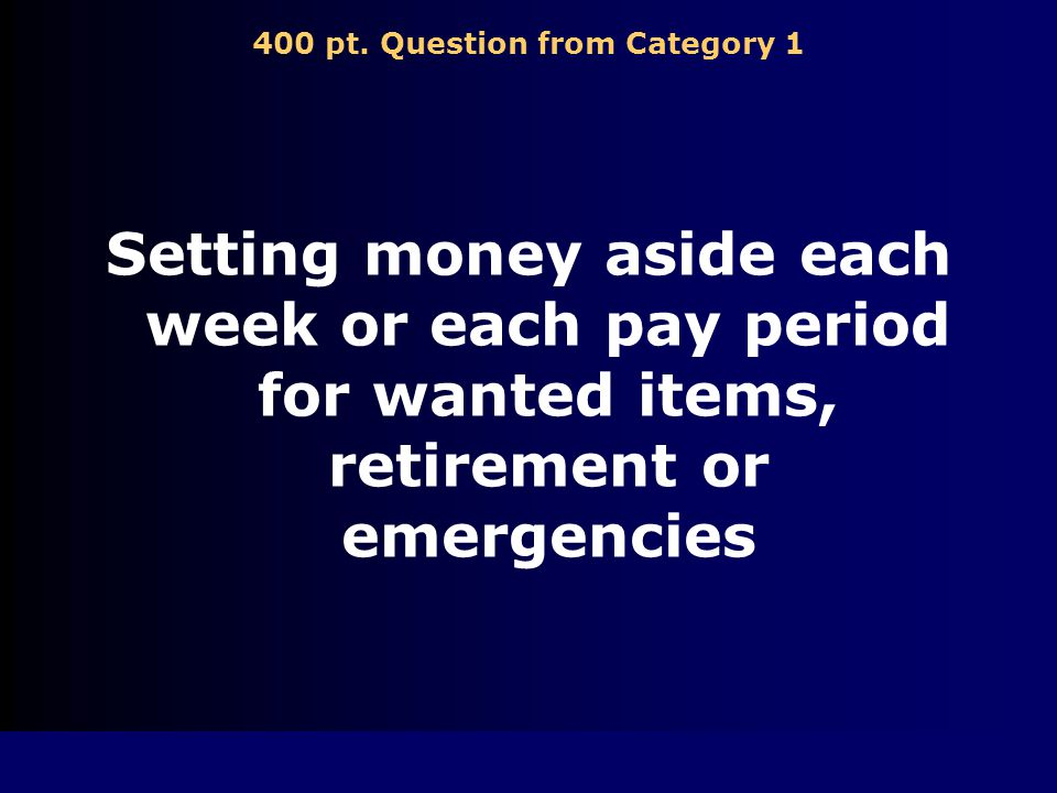 400 pt. Question from Category 4 The amount of money people pay for buying a good or service