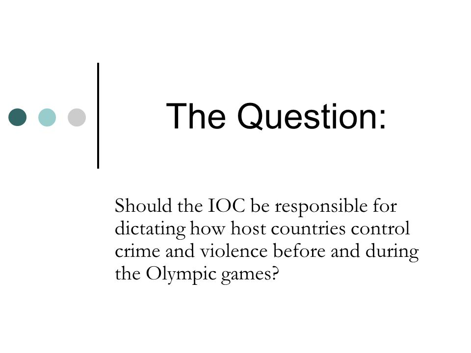 The Question: Should the IOC be responsible for dictating how host countries control crime and violence before and during the Olympic games?