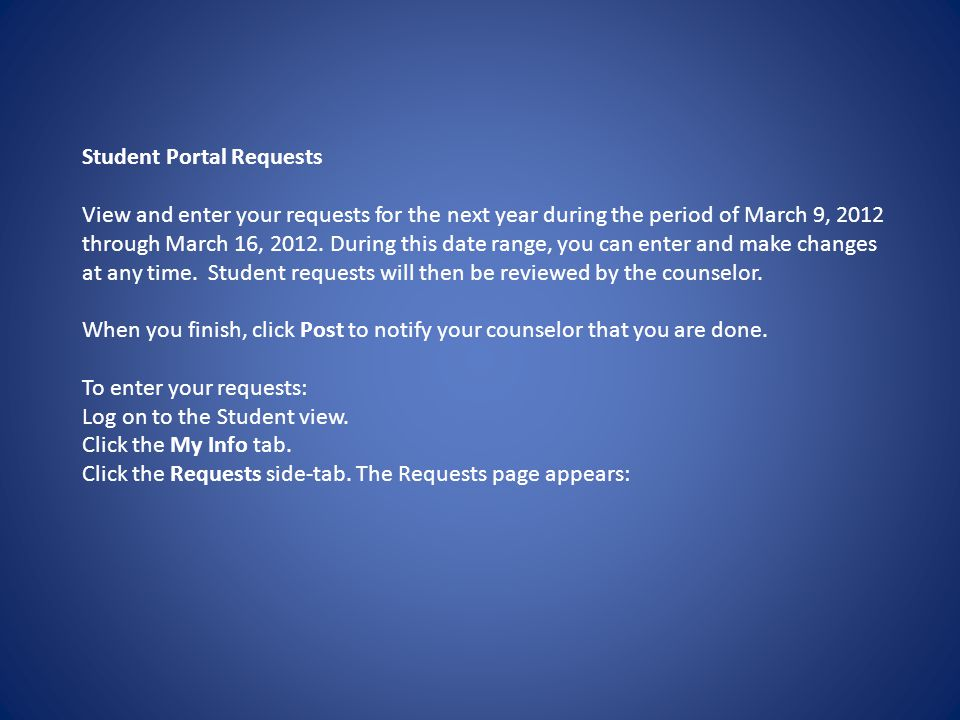 Student Portal Requests View and enter your requests for the next year during the period of March 9, 2012 through March 16, 2012.