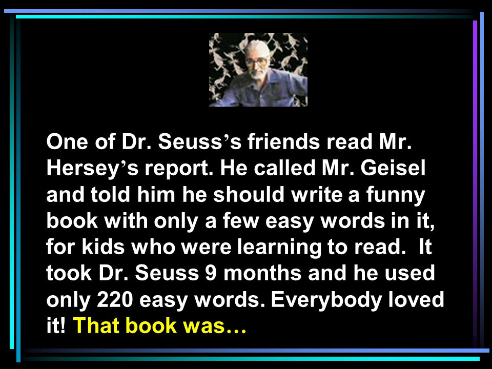 One of Dr. Seuss ' s friends read Mr. Hersey ' s report.