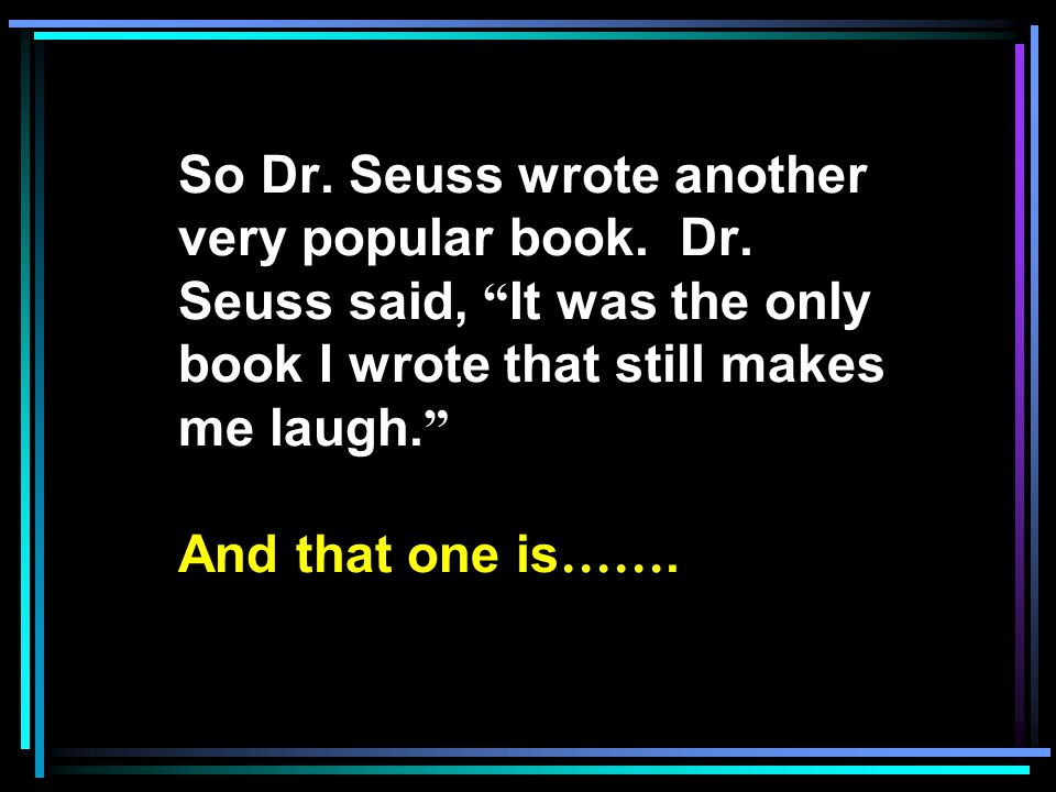 So Dr. Seuss wrote another very popular book. Dr.