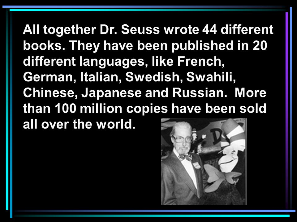 All together Dr. Seuss wrote 44 different books.