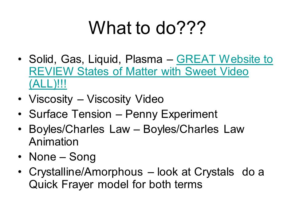 What to do??? Solid, Gas, Liquid, Plasma – GREAT Website to REVIEW States of Matter with Sweet Video (ALL)!!!GREAT Website to REVIEW States of Matter